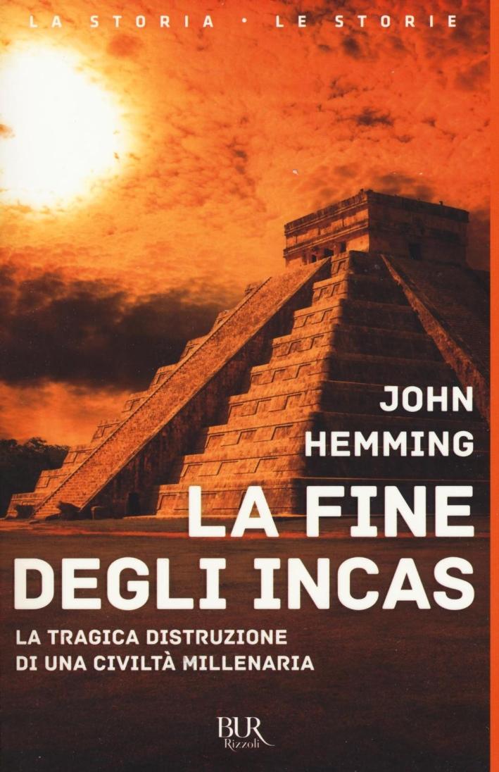 La fine degli Incas. La tragica distruzione di una civiltà millenaria.