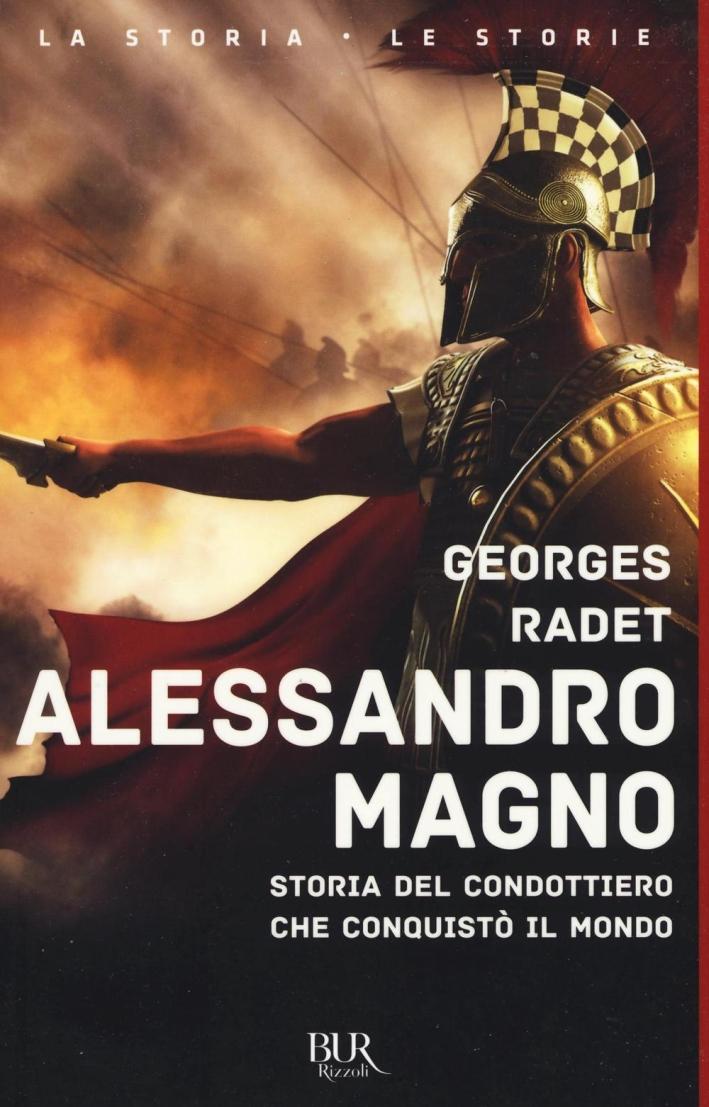 Alessandro Magno. Storia del condottiero che conquistò il mondo.