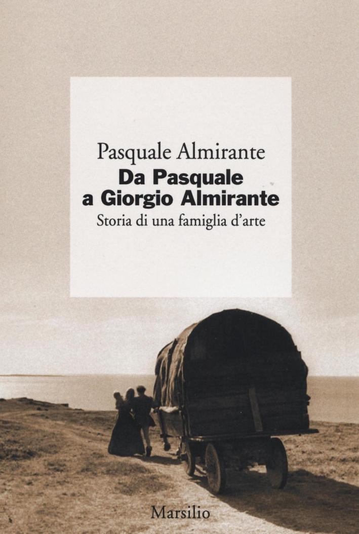 Da Pasquale a Giorgio Almirante. Storia di una famiglia d'arte.