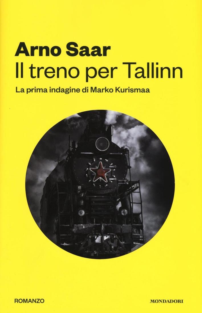 Il treno per Tallinn. La prima indagine del commissario Marko Kurismaa.