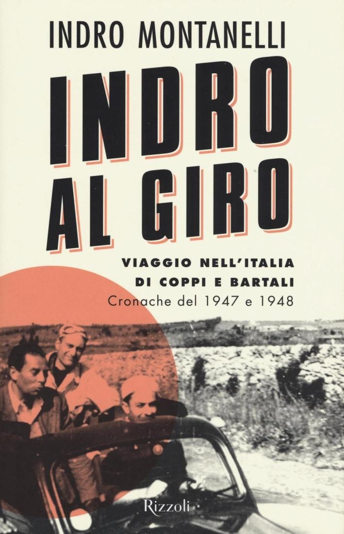 Indro al giro. Viaggio nell'Italia di Coppi e Bartali. Cronache dal 1947 e 1948.