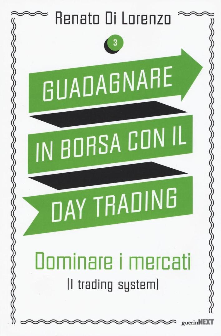 Guadagnare in borsa con il day trading. Dominare i mercati ( i trading system). Vol. 3.