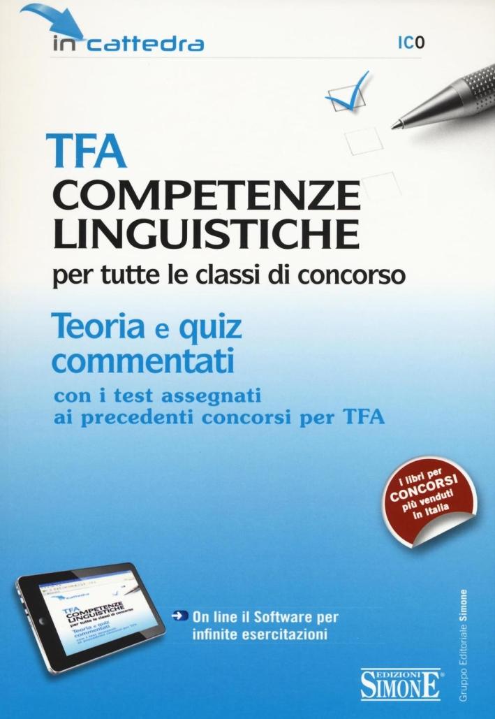 TFA competenze linguistiche per tutte le classi di concorso. Teoria e quiz commentati. Con software di simulazione.