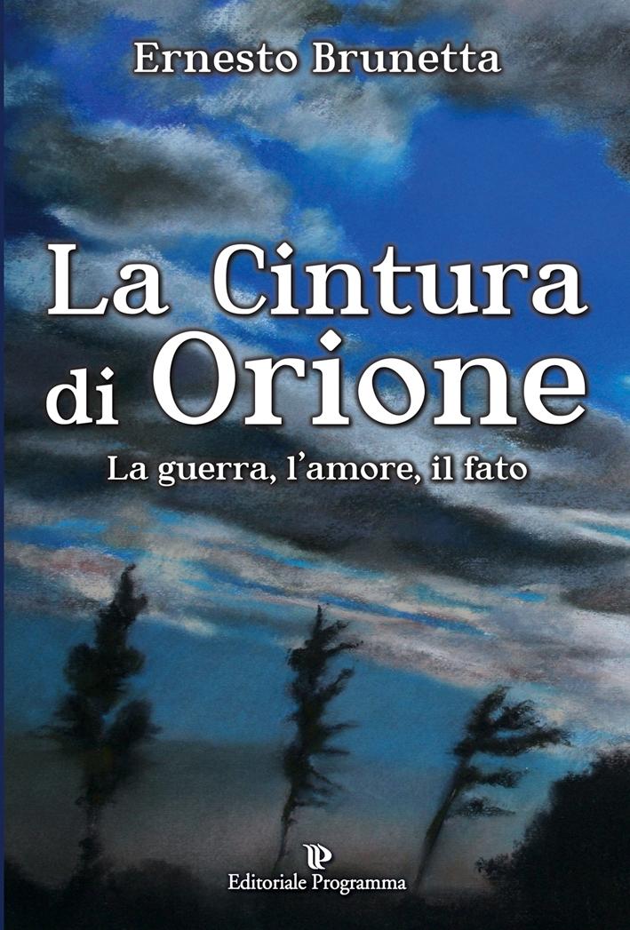 La cintura di Orione. La guerra, l'amore, il fato.