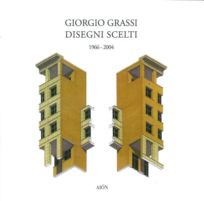 Giorgio Grassi. Disegni Scelti 1966 - 2004.