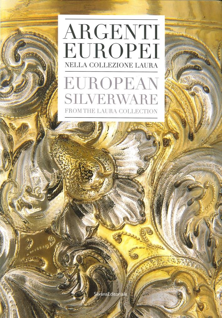 Argenti Europei nella Collezione Laura. European Silverware in the Laura Collection