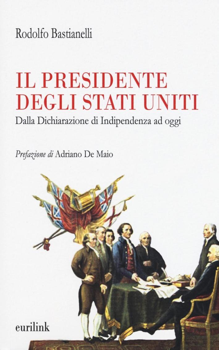 Il presidente degli Stati Uniti. Dalla dichiarazione di indipendenza ad oggi.