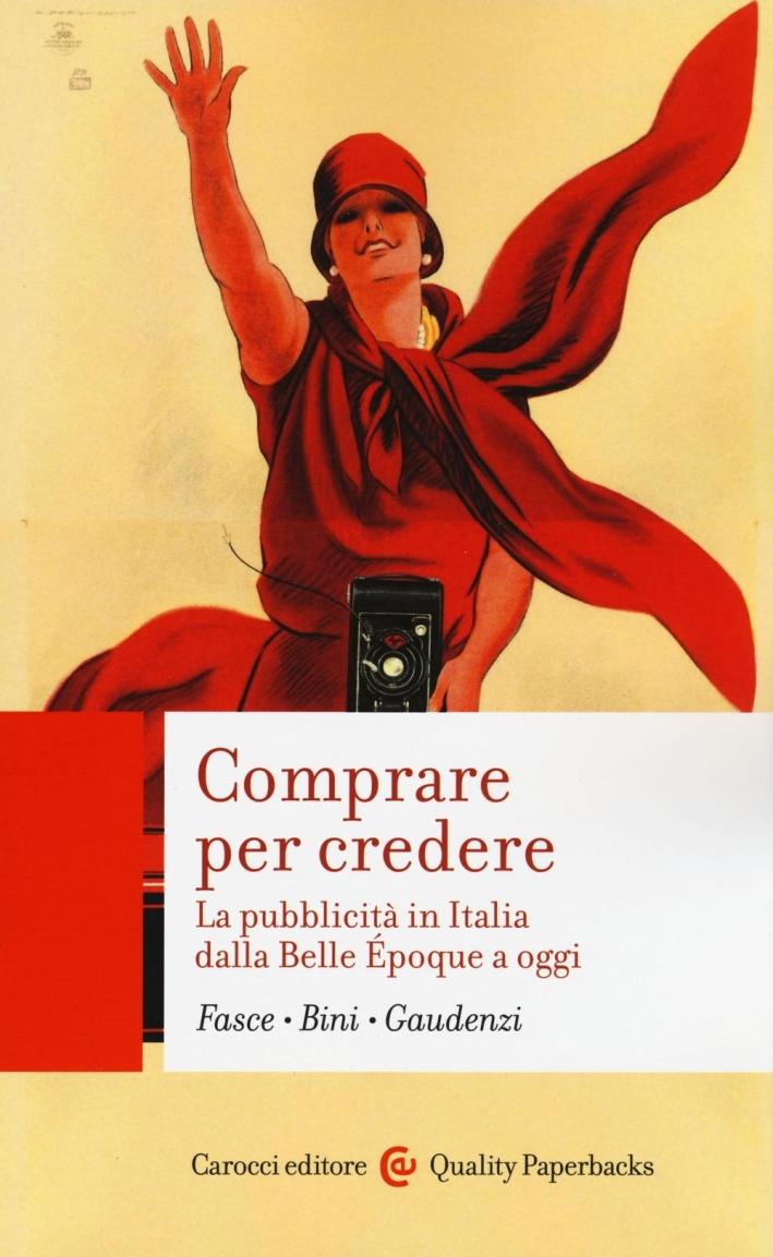 Comprare per credere. La pubblicità in Italia dalla Belle Époque a oggi.