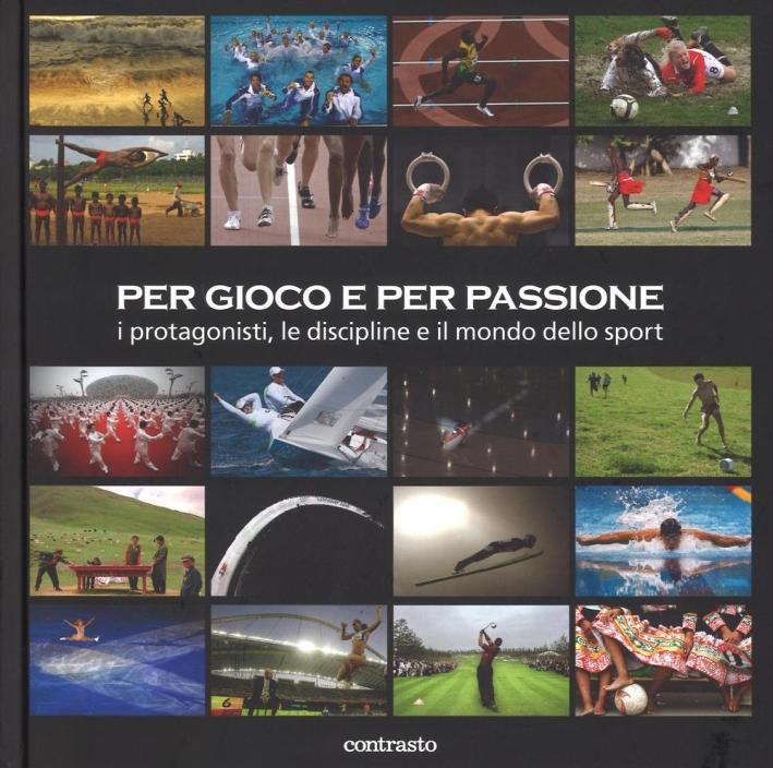 Per gioco e per passione. I protagonisti, le discipline e il mondo dello sport. Ediz. illustrata
