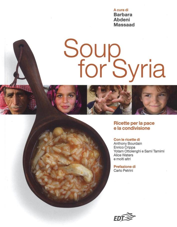 Soup for Syria. Ricette per la pace e la condivisione. Ediz. illustrata