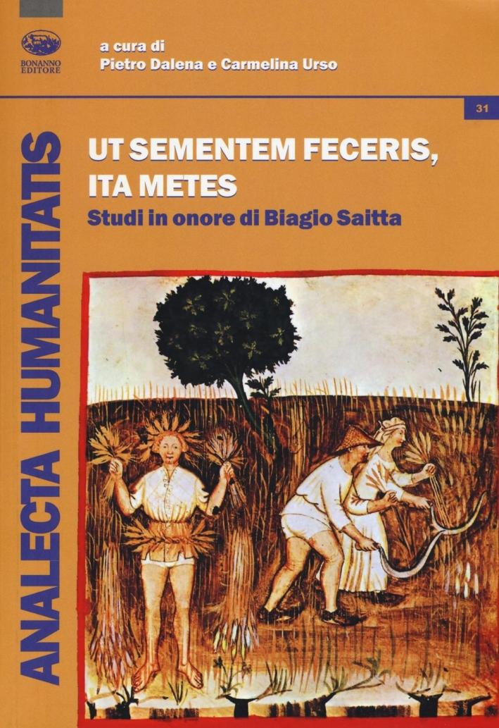 Ut sementemen feceris, ita metes. Studi in onore di Biagio Saitta.