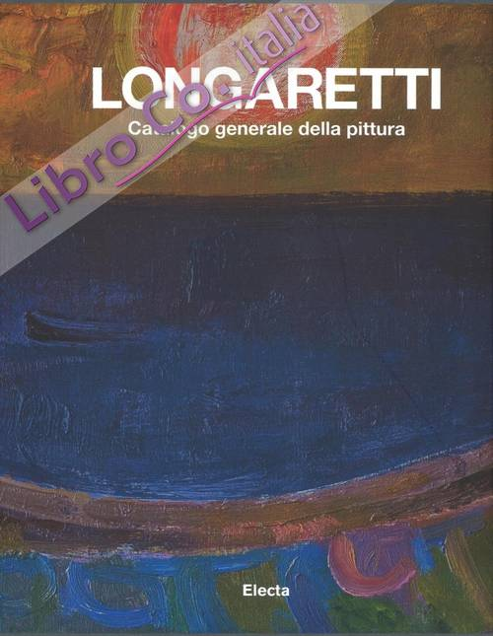 Longaretti. Catalogo Generale della Pittura. Vol. 2 1973-1982
