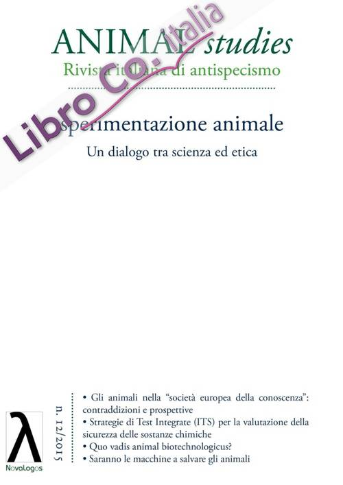 Animal studies. Rivista italiana di antispecismo. Vol. 12: Sperimentazione animale. Un dialogo tra scienza ed etica
