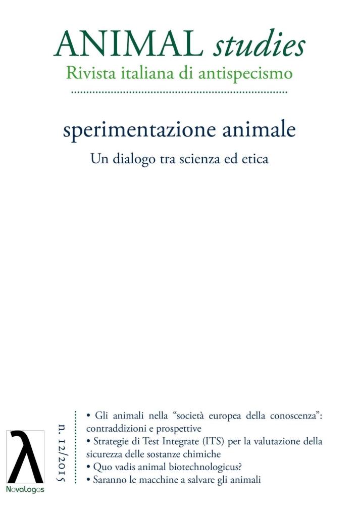 Animal studies. Rivista italiana di antispecismo. Vol. 12: Sperimentazione animale. Un dialogo tra scienza ed etica.
