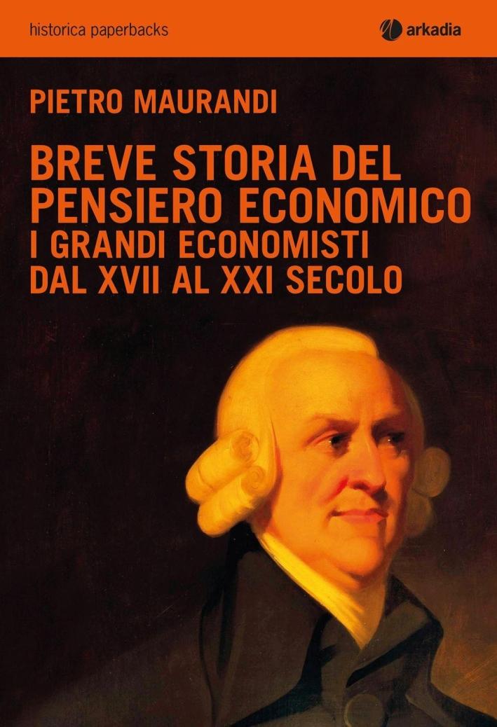 Breve storia del pensiero economico. Gli uomini che hanno fatto la storia dell'economia dal XVII al XXI secolo