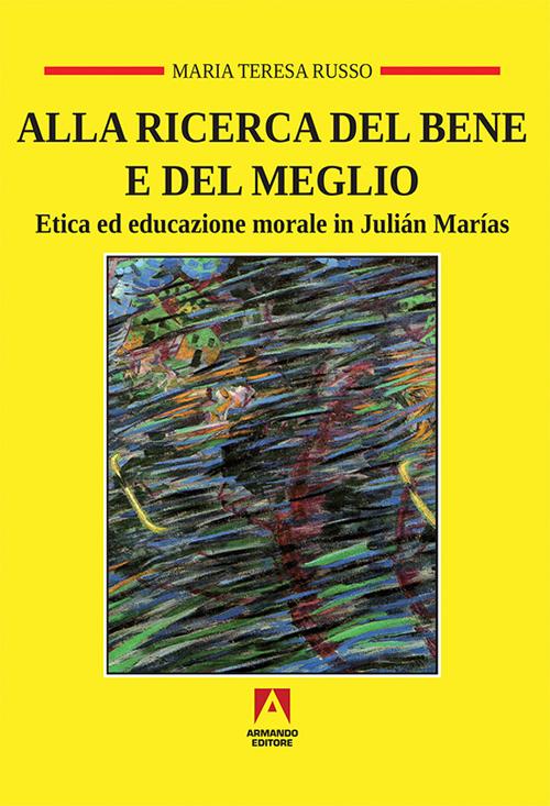 Alla ricerca del bene e del meglio. Etica ed educazione morale in Juliá Marías.