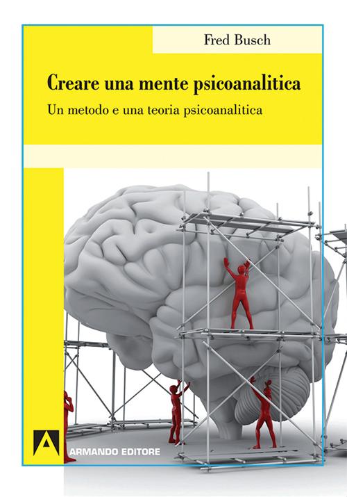 Creare una mente psicoanalitica. Un metodo ed una teoria psicoanalitica.