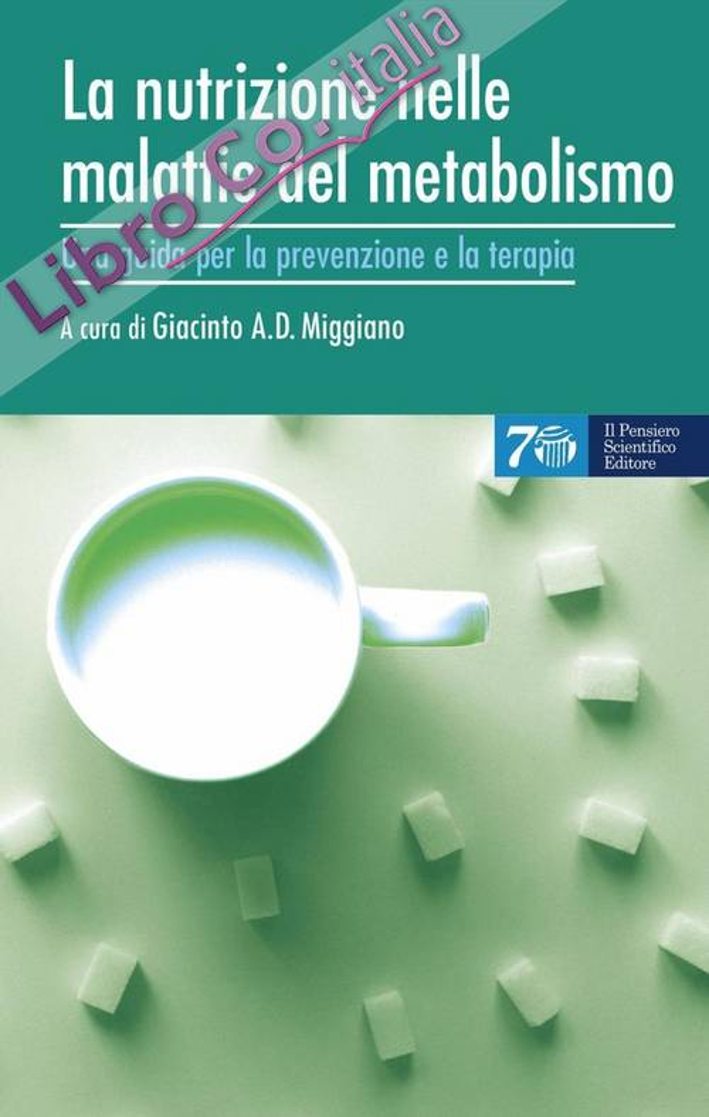 La nutrizione nelle malattie del metabolismo. Una guida per la prevenzione e la terapia.