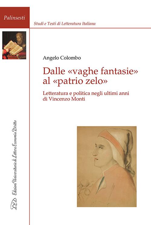 Dalle vaghe fantasie al patrio zelo. Letteratura e politica negli ultimi anni di Vincenzo Monti.