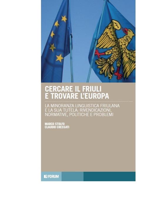 Cercare il Friuli e trovare l'Europa. La minoranza linguistica friulana e la sua tutela: rivendicazioni, normative, politiche e problemi