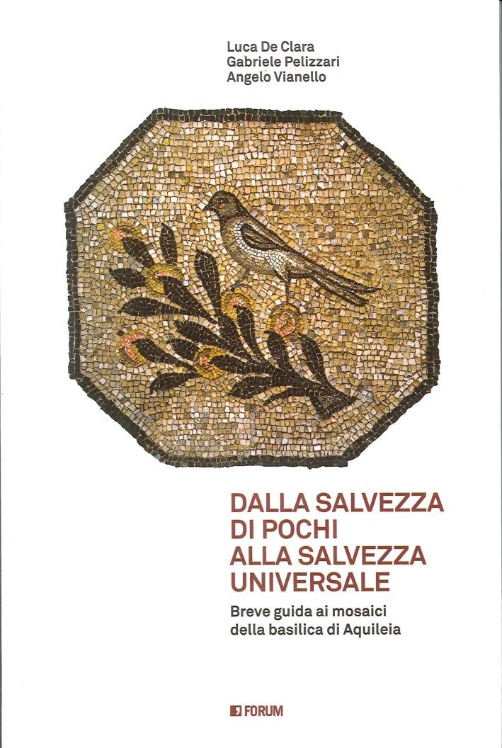 Dalla Salvezza di Pochi alla Salvezza Universale. Breve Guida ai Mosaici di Aquileia.