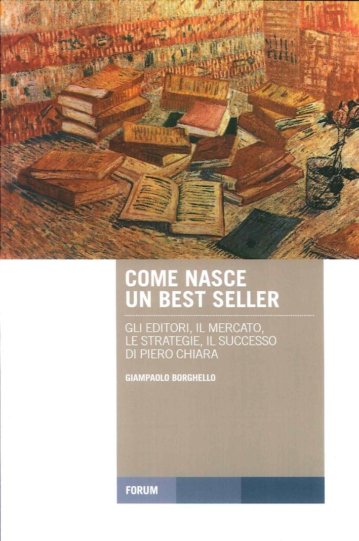 Come Nasce un Best Seller. Gli Editori, il Mercato, le Strategie, il Successo di Piero Chiara.