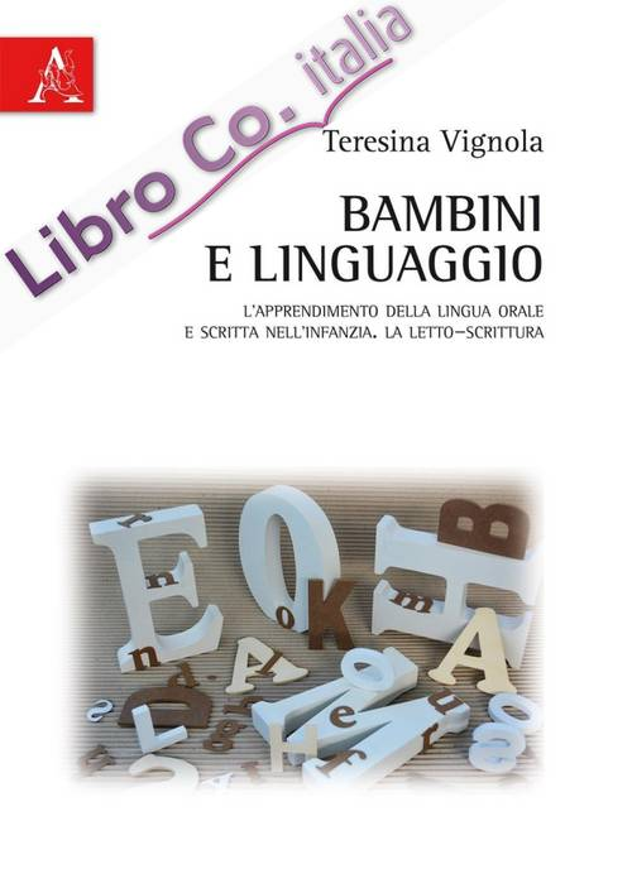 Bambini e linguaggio. L'apprendimento della lingua orale e scritta nell'infanzia. La letto-scrittura