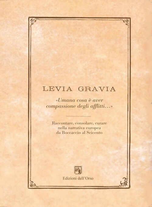 Levia Grazia «umana cosa è aver compassione degli afflitti...» 2013-2014. Raccontare, consolare, curare, nella narrativa europea da Boccacio al seicento