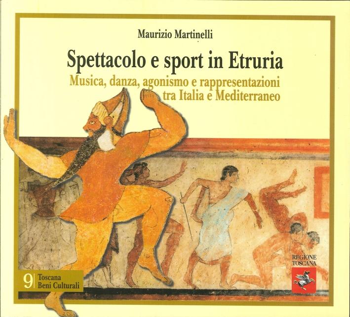 Spettacolo e Sport in Etruria. Musica, Danza, Agonismo e Rappresentazioni tra Italia e Mediterraneo.