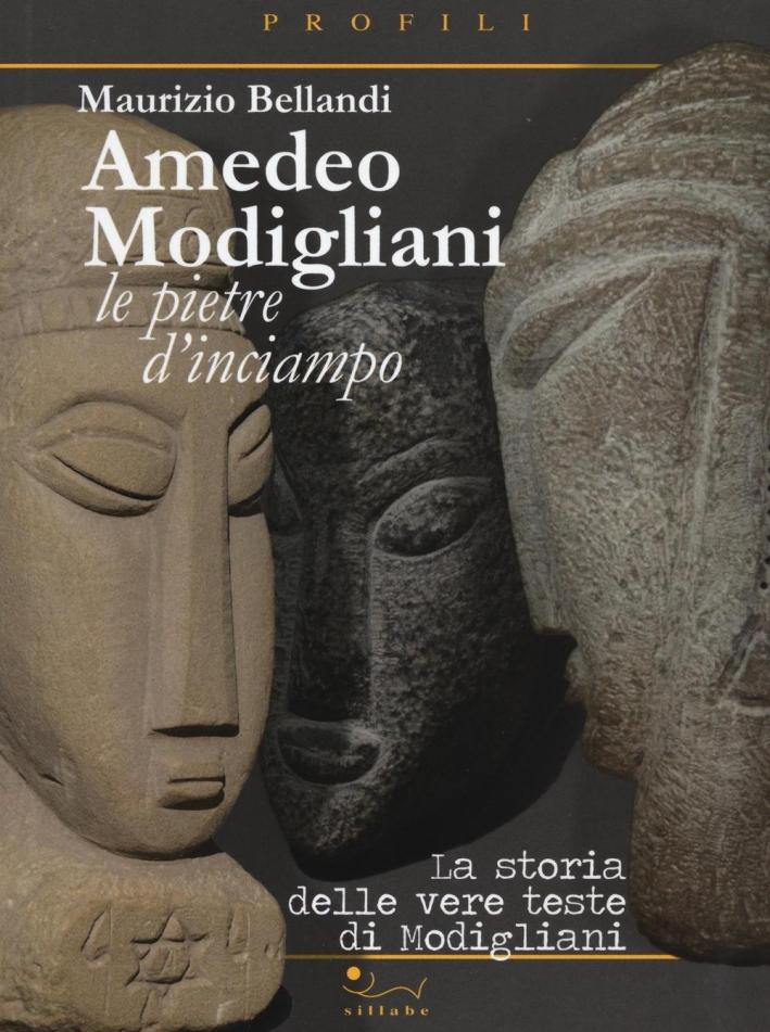 Amedeo Modigliani. Le Pietre d'Inciampo. La Storia delle Vere Teste di Modigliani.