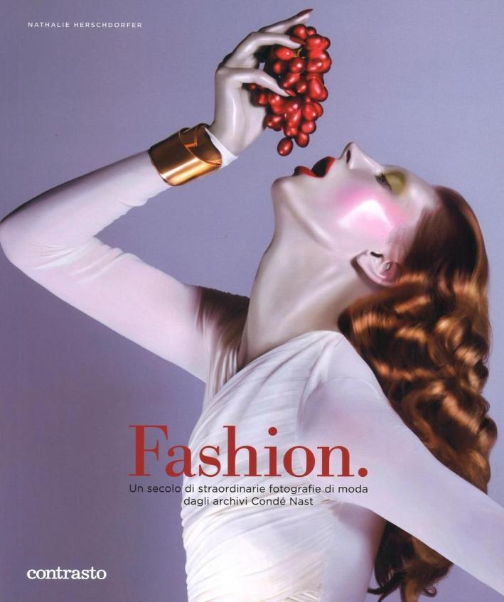 Fashion. Un secolo di straordinarie fotografie di moda dagli archivi Condé Nast.