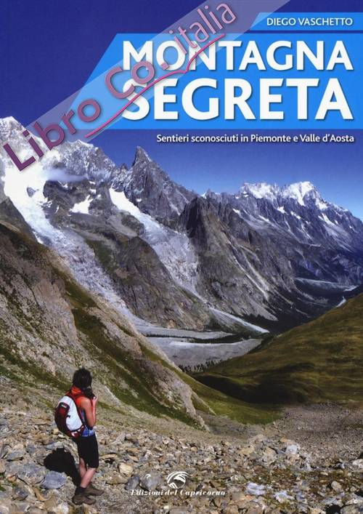 Montagna segreta. Sentieri sconosciuti in Piemonte e Valle d'Aosta.
