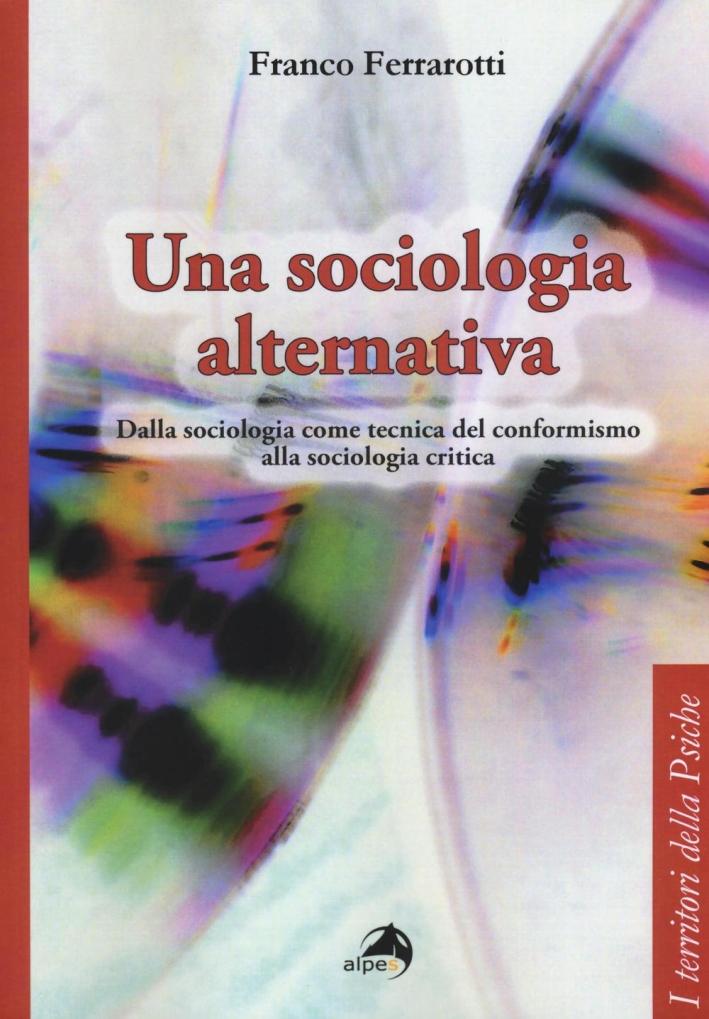 Una sociologia alternativa. Dalla sociologia come tecnica del conformismo alla sociologia critica.