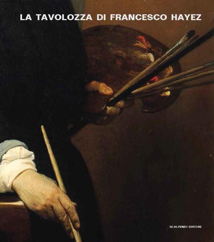 La tavolozza di Francesco Hayez. Storia, conversazioni e scienza.