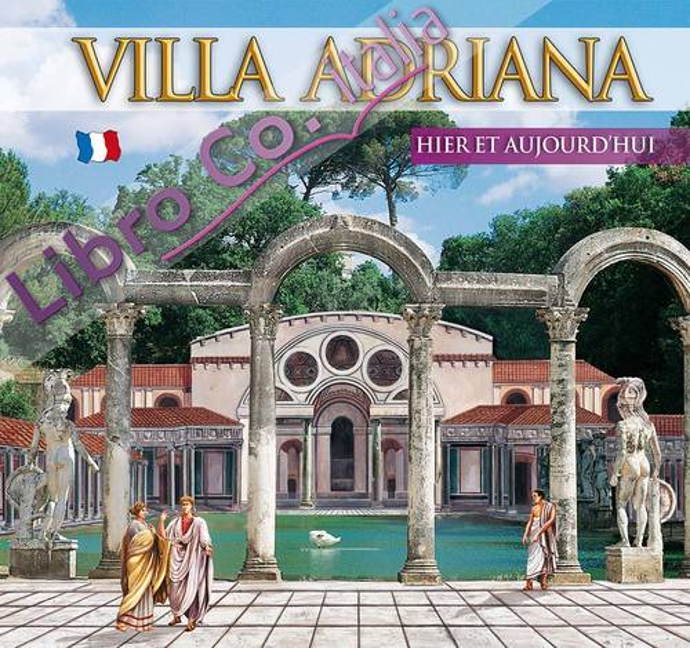 Guida Villa d'Este e Villa Adriana. Ieri e oggi. Hier et aujourd'hui