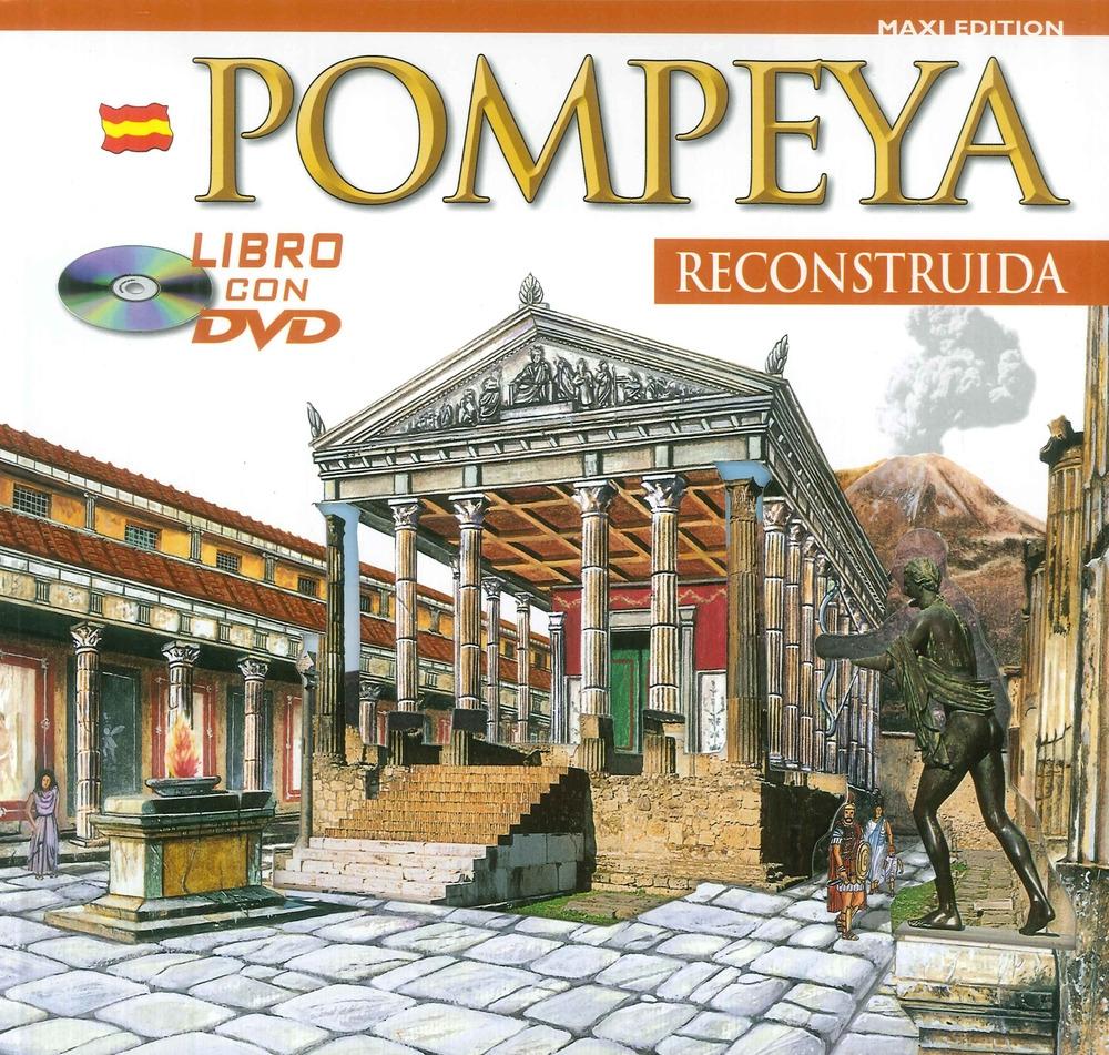 Pompei ricostruita. Pompeya Reconstruida. Maxi edition. Con DVD