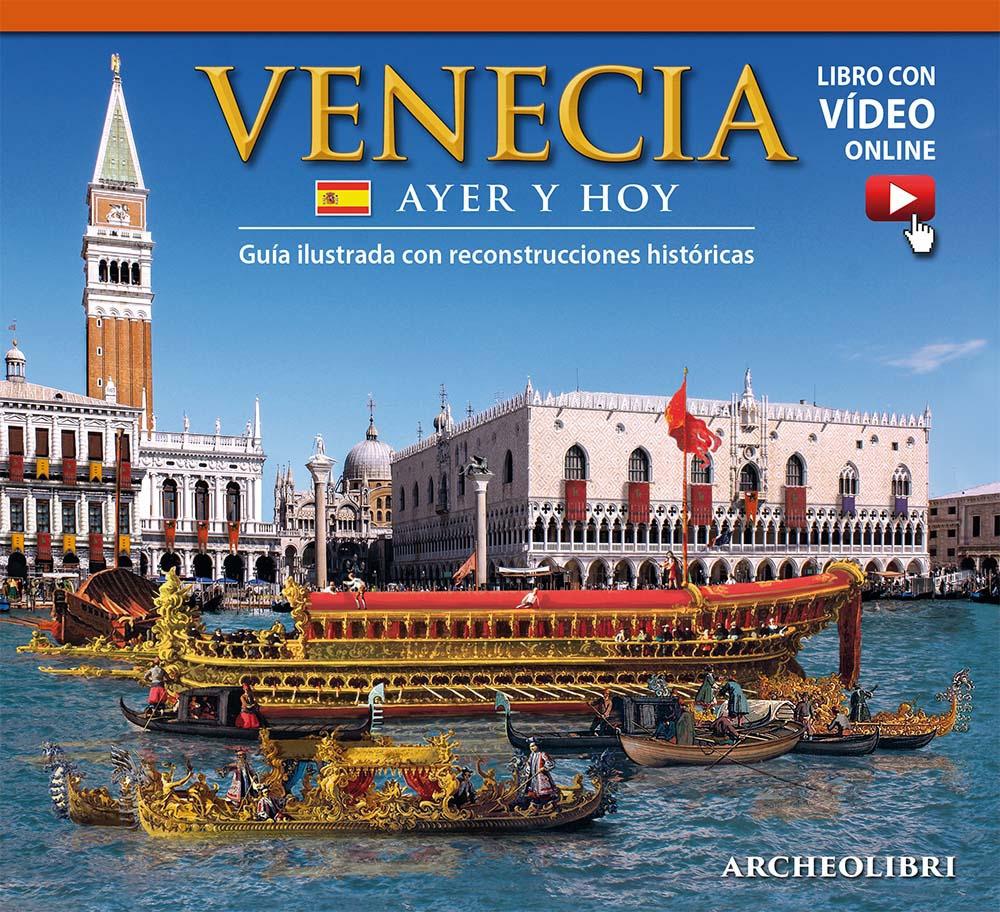 Venezia ieri e oggi. Venecia ayer y hoy. Con video online