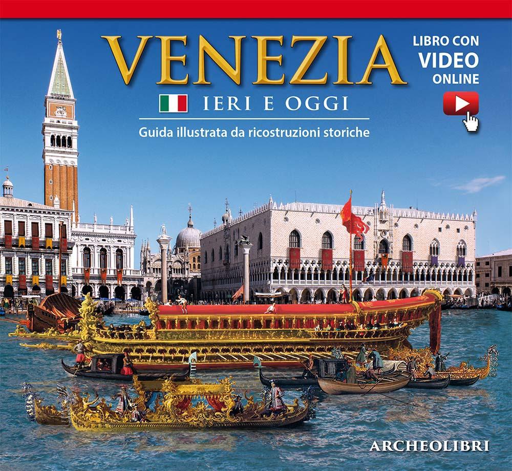 Venezia ieri e oggi. Con aggiornamento online.