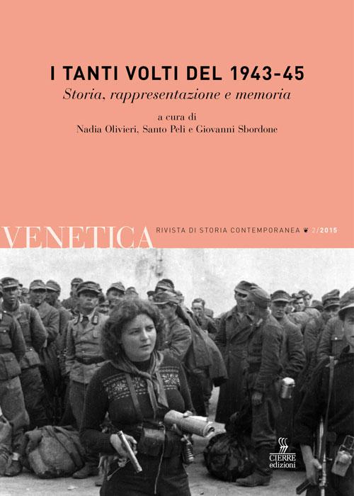 Venetica. Annuario di storia delle Venezie in età contemporanea (2015).. Vol. 2: I tanti volti del 1943-45. Storia, rappresentazione e memoria