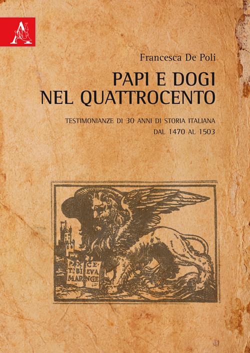 Papi e Dogi nel Quattrocento. Testimonianze di 30 anni di storia italiana dal 1470 al 1503.