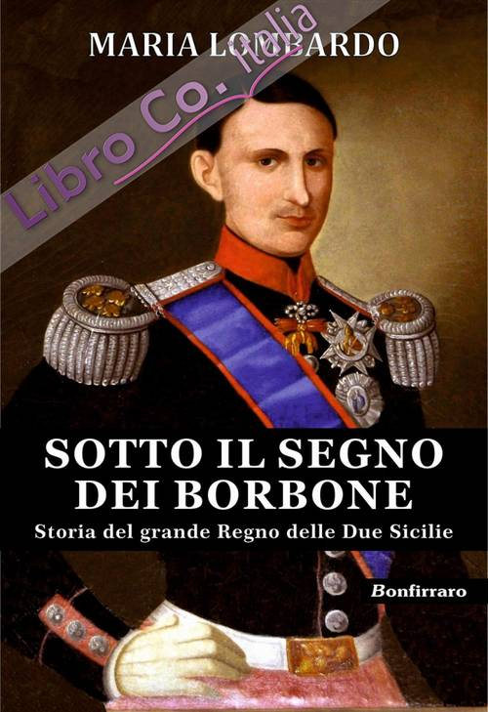 Sotto il segno dei Borbone. Storia del grande regno delle due sicilie.