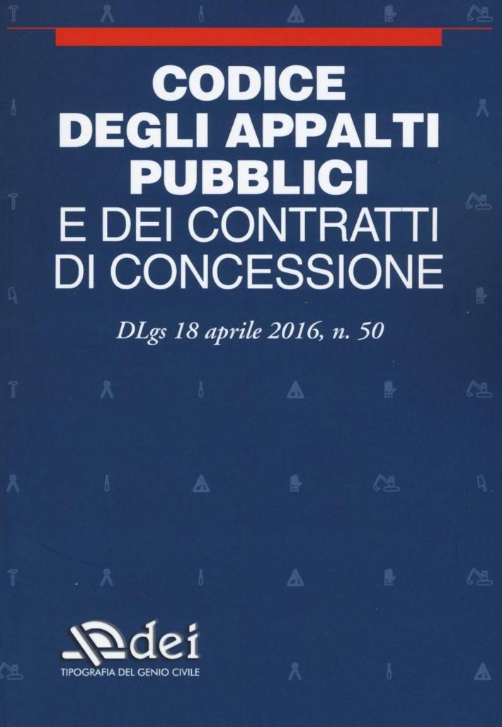Codice degli Appalti Pubblici e dei Contratti di Concessione Dlgs 18 Aprile 2016 N. 50