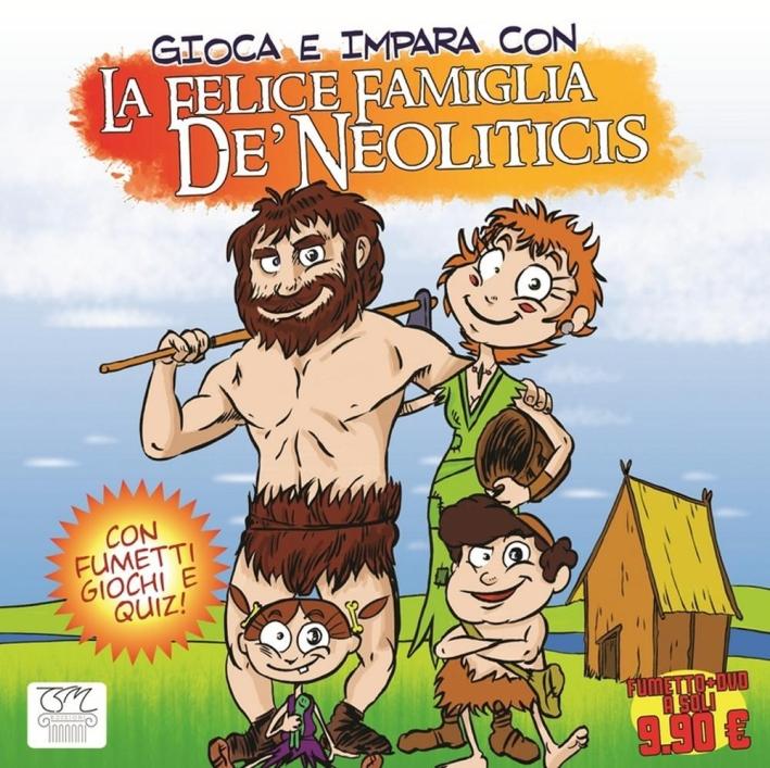 La felice famiglia De' Neoliticis. Con DVD.