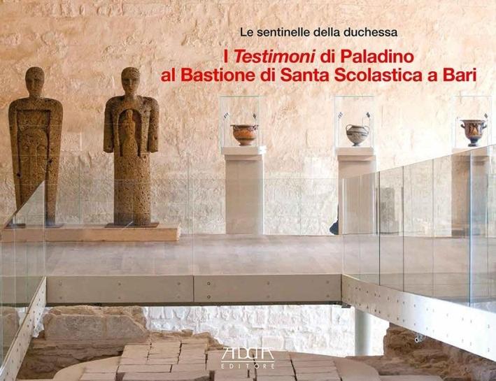 Le Sentinelle della Duchessa. I Testimoni di Paladino al Bastione di Santa Scolastica di Bari.