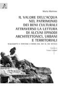 Il valore dell'acqua nel patrimonio dei beni culturali attraverso la lettura di alcuni episodi architettonici, urbani e territoriali.