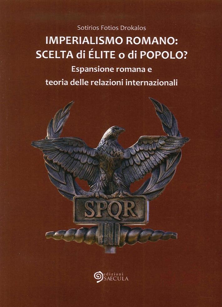Imperialismo romano. Scelta di élite o di popolo? Espansione romana e teoria delle relazioni internazionali