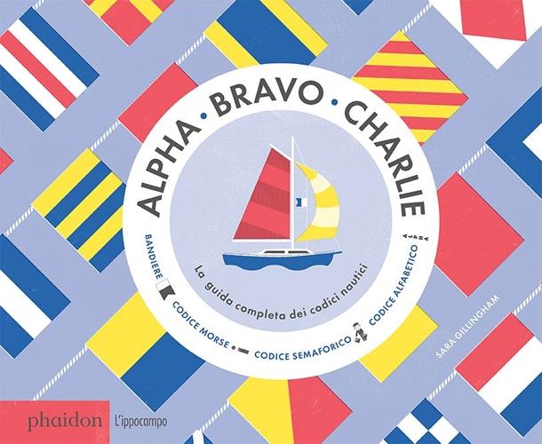 Alpha Bravo Charlie. La guida completa dei codici nautici.