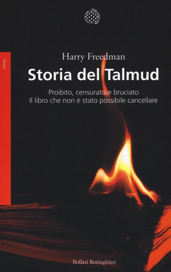 Storia del Talmud. Proibito, censurato e bruciato. Il libro che non è stato possibile cancellare.