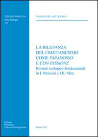 La rilevanza del cristianesimo come paradosso e con-passione. Itinerari teologico-fondamentali in I. Mancini e J. B. Metz.