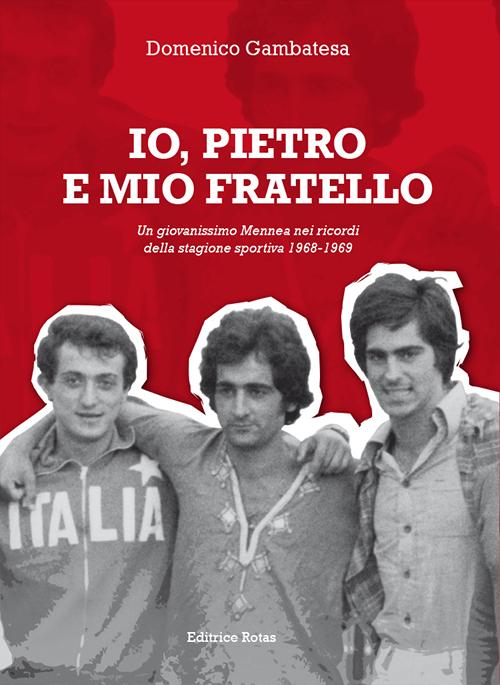 Io, Pietro e mio fratello. Un giovanissimo Mennea nei ricordi della stagione sportiva (1968-1969)